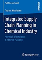 Integrated Supply Chain Planning in Chemical Industry: Potentials of Simulation in Network Planning (Produktion und Logistik)
