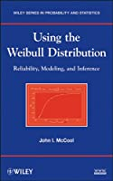 Using the Weibull Distribution: Reliability, Modeling, and Inference (Wiley Series in Probability and Statistics)