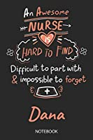 Dana - Notebook: Blank Personalized Customized Name Registered Nurse Notebook Journal Wide Ruled for Women. Nurse Quote Accessories / School Supplies / Graduation, Retirement, Appreciation & Practitioner Gift / Birthday & Christmas Gift for Women.