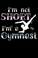 I'm Not Short I'm A Gymnast: 120 Page Lined Notebook - [6x9]