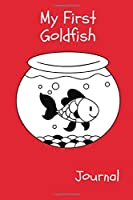 My First Goldfish Journal: Ideal Kid-Friendly Daily GoldFish Keeper Tracker For All Your Fishes' Needs. Great For Logging Water Testing, Water Changes, Feeding, And Overall Aquarium Observations.