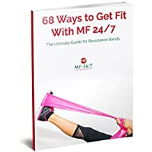 68 Ways to Get Fit with MF-24/7: The Ultimate Guide for Resistant Bands