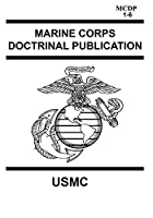Marine Corps Doctrinal Publication MCDP 1-6: Contains MCDP 1 WARFIGHTING, MCDP 2 INTELLIGENCE, MCDP 3 EXPEDITIONARY, OPERATIONS MCDP 4 LOGISTICS, MCDP 5 PLANNING and MCDP 6 COMMAND AND CONTROL