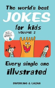 [Swerling, Lisa, Lazar, Ralph]のThe World's Best Jokes for Kids Volume 2: Every Single One Illustrated (English Edition)