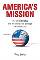 America's Mission: The United States and the Worldwide Struggle for Democracy (Princeton Studies in International History and Politics)