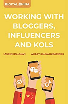 Digital China: Working with Bloggers, Influencers and KOLs by [Dudarenok, Ashley Galina, Hallanan, Lauren]