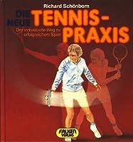Die neue Tennis- Praxis. Der individuelle Weg zu erfolgreichem Spiel.