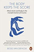 The Body Keeps The Score: Mind, Brain And Body In The Transformation O F Trauma