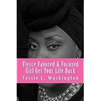 Fierce Favored & Focused: Girl Get Your Life Back