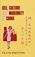 Sex, Culture and Society in Modern China: Medical Science and the Construction of Racial Identities in the Early Republican Period