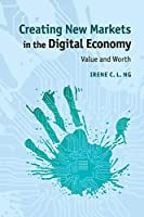 Creating New Markets in the Digital Economy: Value And Worth