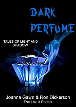 Dark Perfume: Tales of Light and Shadow by [Gawn, Joanna, Dickerson, Ron C.]
