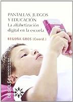 Pantallas, juegos y educación : la alfabetización digital en la escuela