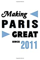 Making Paris Great Since 2011: College Ruled Journal or Notebook (6x9 inches) with 120 pages