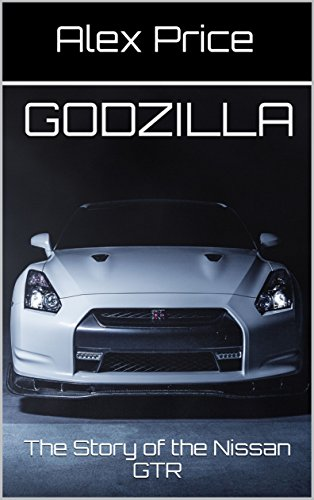 GODZILLA: The Story of the Nissan GTR (All About Cars Book 1) (English Edition)の詳細を見る