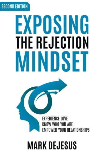 Download Exposing the Rejection Mindset: Experience Love   Know Who You Are   Empower Your Relationships 1981594612