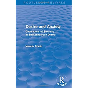 Desire and Anxiety (Routledge Revivals): Circulations of Sexuality in Shakespearean Drama