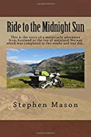 Ride to the Midnight Sun -: This is the story of a motorcycle adventure from Scotland to the top of mainland Norway which was completed in two weeks and one day..