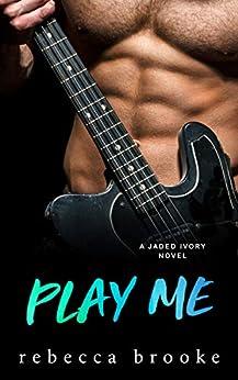 Play Me (Jaded Ivory Book 5) by [Brooke, Rebecca ]