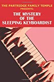 The Partridge Family Temple Presents: The Mystery of The Sleeping Keyboardist