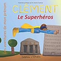 Clément le Superhéros: Les aventures de mon prénom