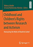 Childhood and Children's Rights between Research and Activism: Honouring the Work of Manfred Liebel