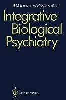 Integrative Biological Psychiatry