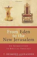 From Eden to New Jerusalem: An Introduction to Biblical Theology