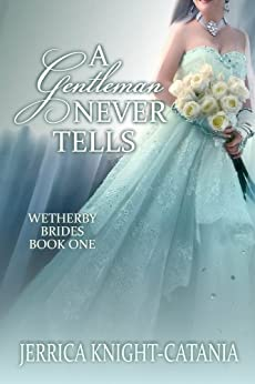 A Gentleman Never Tells (The Wetherby Brides, Book 1) by [Knight-Catania, Jerrica]
