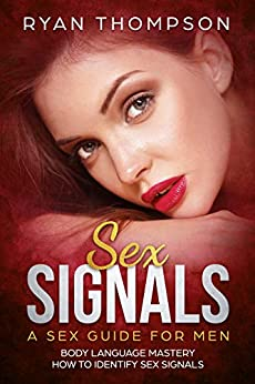 Sex Signals : A Sex Guide for Men: Body Language Mastery, How to Identify Sex Signals by [Thompson, Ryan]