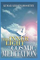 INNER LIGHT - COSMIC MEDITATION: STEP-BY-STEP GUIDE TO MEDITATION