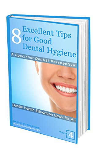 8 Excellent Tips for Good  Dental Hygiene: A Specialist Dentist Perspective (Dental & Oral Health Wellness: Book 4) (English Edition)