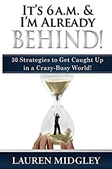 It's 6 a.m. and I'm Already Behind:  Strategies to Get Caught Up by [Midgley, Lauren]
