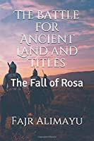 The Battle for Ancient Land and Titles: The Fall of Rosa