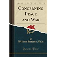 Concerning Peace and War (Classic Reprint)
