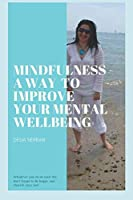 MINDFULNESS - A WAY TO IMPROVE YOUR MENTAL WELLBEING