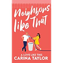 Neighbors Like That: A Romantic Comedy (A Love Like This Book 1)