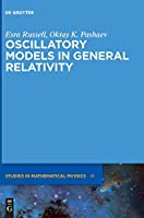 Oscillatory Models in General Relativity (De Gruyter Studies in Mathematical Physics)