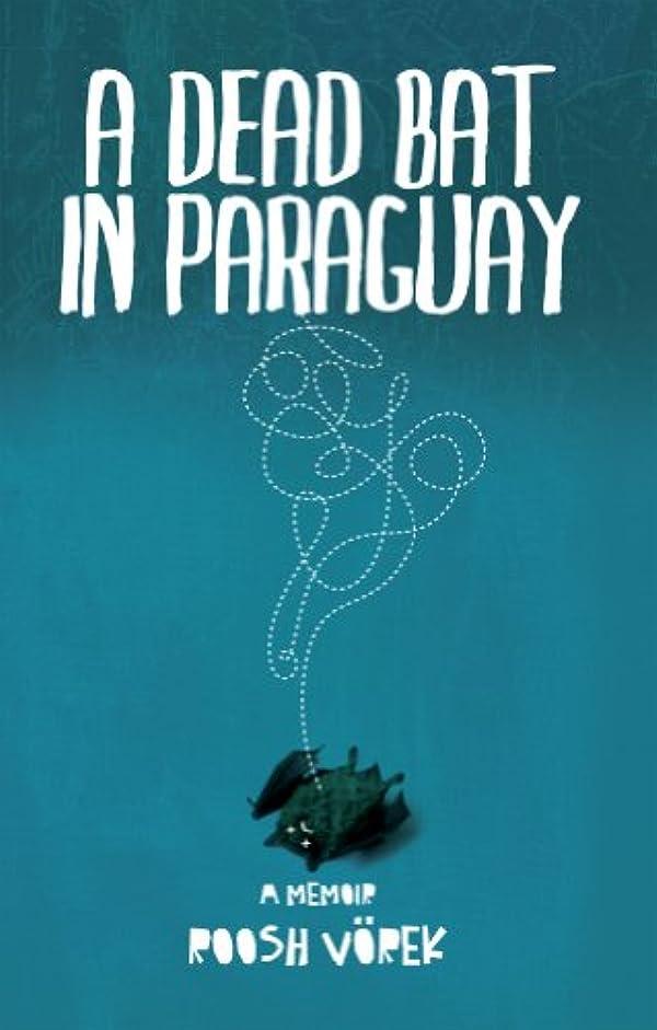 じゃない移行私A Dead Bat In Paraguay: One Man's Peculiar Journey Through South America (English Edition)