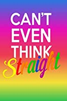 CAN'T EVEN THINK STRAIGHT: LGBTQ Lesbian Pride Relationship, Love Journal - 102 custom pages- 100 Days of Love Book