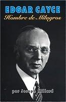 Edgar Cayce Hombre de los Milagros