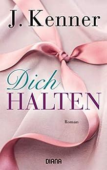 Dich halten (Stark 5): Roman (German Edition) by [Kenner, J.]