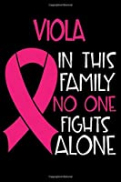 VIOLA In This Family No One Fights Alone: Personalized Name Notebook/Journal Gift For Women Fighting Breast Cancer. Cancer Survivor / Fighter Gift for the Warrior in your life | Writing Poetry, Diary, Gratitude, Daily or Dream Journal.
