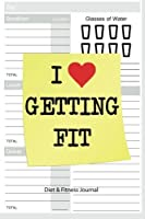 Diet & Fitness Journal: I Love Getting Fit! - Start Your Journey To The New You! [並行輸入品]