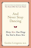 And Never Stop Dancing: Thirty More True Things You Need to Know Now