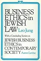 Business Ethics in Jewish Law: With a Concluding Section on Jewish Business Ethics in Contemporary Society