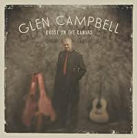Ghost On The Canvas by Glen Campbell (2011-08-29)
