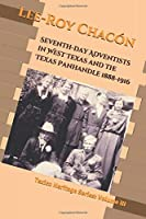 Seventh-day Adventists in West Texas and the Texas Panhandle 1885-1916: Texico Conference Heritage Series - Volume III