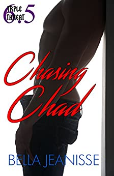 Chasing Chad: A Triple Threat short story by [Jeanisse, Bella]
