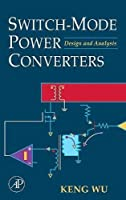 Switch-Mode Power Converters: Design and Analysis by Keng C. Wu(2005-10-25)